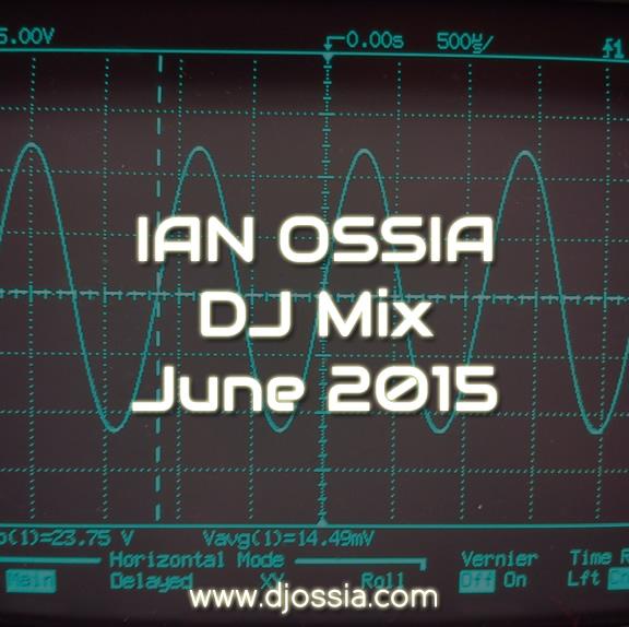 Ian Ossia June 2015 DJ Mix – Image